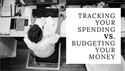 TRACKING YOUR SPENDING VS. BUDGETING YOUR MONEY