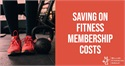 Saving on Fitness Membership Costs
