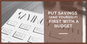 Put Savings (and Yourself) First with a Budget