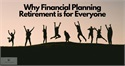 Why financial planning retirement is for everyone