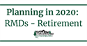 Planning in 2020: RMDs - Retirement