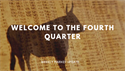 Welcome To The Fourth Quarter