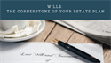 Wills: The Cornerstone of Your Estate Plan