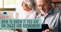 How to Know If You Are on Track for Retirement