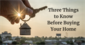 Three Things to Know Before Buying a Home