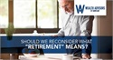 "Should We Reconsider What ""Retirement"" Means?"