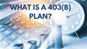 What is a 403(b) Plan?