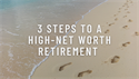 3 Steps to a High-Net Worth Retirement