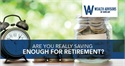 Are You Really Saving Enough for Retirement?