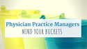 Physician Practice Managers: Mind your buckets