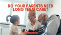 Do Your Parents Need Long Term Care?