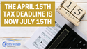 The April 15th Tax Deadline is Now July 15th