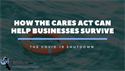 How the CARES Act Can Help Businesses Survive the Shutdown