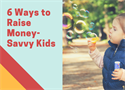 6 Ways to Raise Money-Savvy Kids