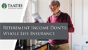 Retirement Income Don'ts: Whole Life Insurance