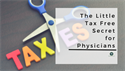 The Little Tax Free Secret for Physicians