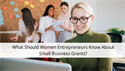 What Should Women Entrepreneurs Know About Small Business Grants?