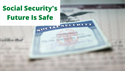 Social Security's Future Is Safe