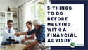 5 Things to Do Before Meeting With an Advisor