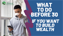 What to Do Before 30 if You Want to Build Wealth