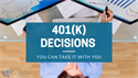 401(k) Decisions -- You Can Take It With You