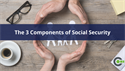 The 3 Components of Social Security