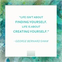 Creating yourself...this is what life is about. WednesdayWisdom from GeorgeBernardShaw