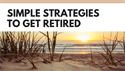 Simple strategies to get retired