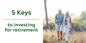 5 Keys to Investing For Retirement