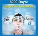 8000 Days: Imagine the Possibilities!