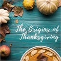 The Origins of Thanksgiving