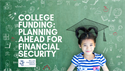 College Funding: Planning Ahead for Financial Security