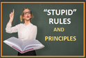 """Stupid"" Rules and Principles"