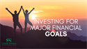 How to Invest for Major Financial Goals