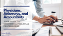 Physicians, Attorneys, and Accountants: Your Guide to Choosing a Financial Professional