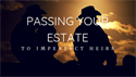 Passing Your Estate to Imperfect Heirs
