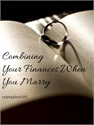 Combining Your Finances When You Marry