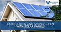 Going Green and Saving Green with Solar Panels