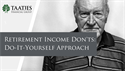 Retirement Income Don'ts: Do-It-Yourself Approach