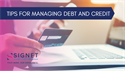 Tips for Managing Debt and Credit