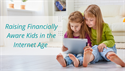 Raising Financially Aware Kids in the Internet Age
