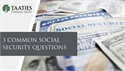 3 Common Social Security Questions