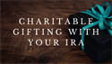 Using Your IRA to Give from the Heart