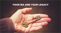 Your IRA and Your Legacy