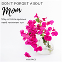 Don't Forget About Mom: Stay-at-Home Spouses and Retirement