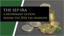 The SEP-IRA: a retirement option before the 2018 tax deadline