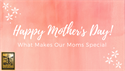 What Makes Our Moms Special
