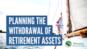 Planning the Withdrawal of Your Retirement Assets