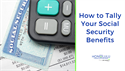 How to Tally Your Social Security Benefits