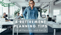 4 Retirement Planning Tips for Millennials and Gen X